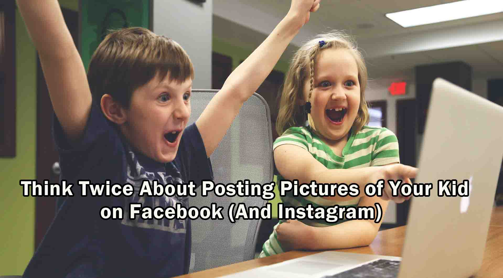 Think Twice About Posting Pictures of Your Kid on Facebook
